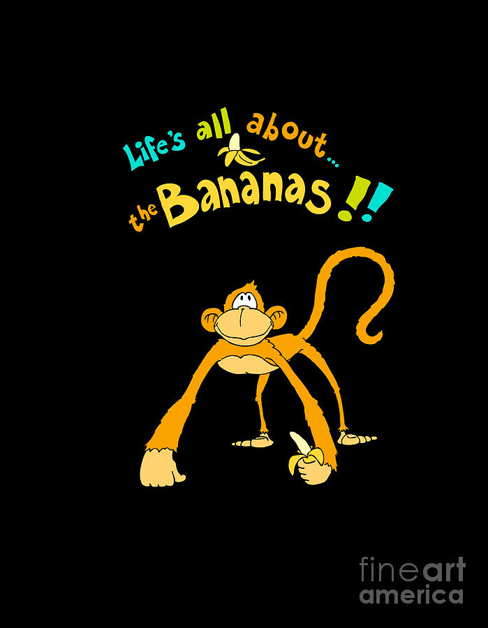 Lifes All About The Bananas Digital Art  - Lifes All About The Bananas Fine Art Print