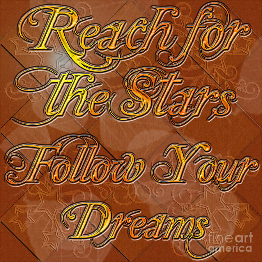 Reach For The Stars Follow Your Dreams Digital Art  - Reach For The Stars Follow Your Dreams Fine Art Print