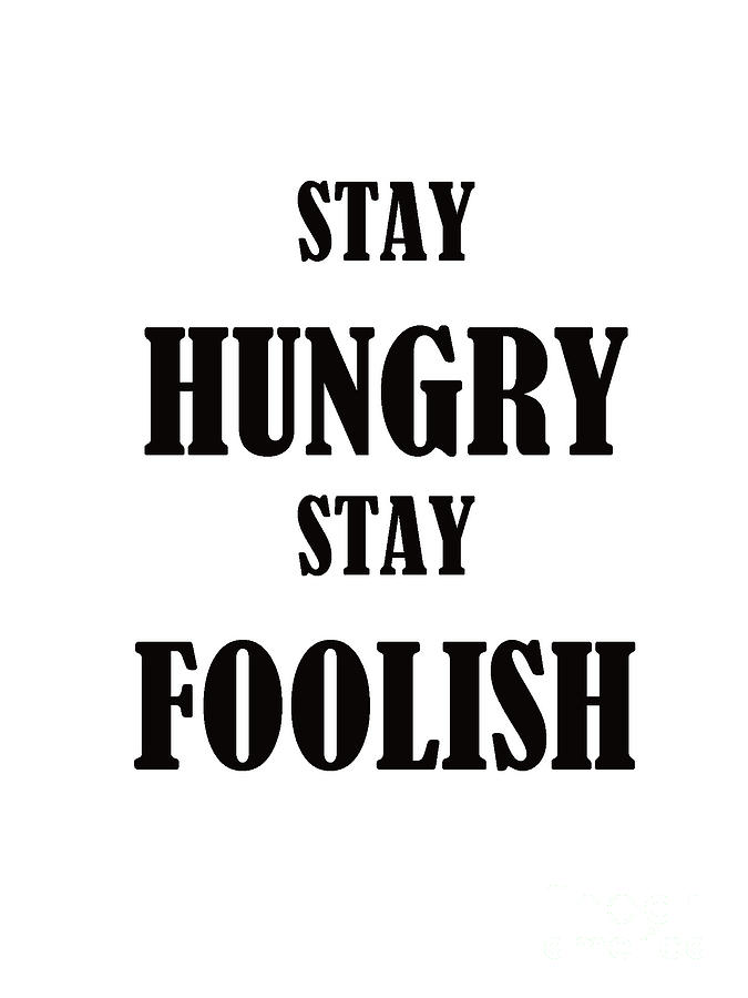 Stay Hungry Stay Foolish Painting  - Stay Hungry Stay Foolish Fine Art Print