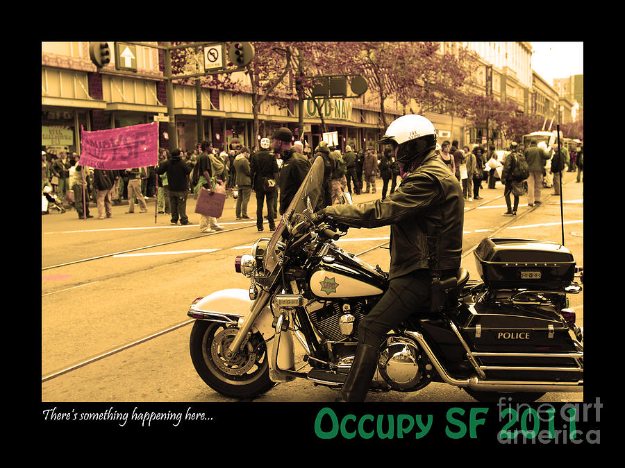 Theres Something Happening Here . Occupy Sf 2011 Photograph  - Theres Something Happening Here . Occupy Sf 2011 Fine Art Print