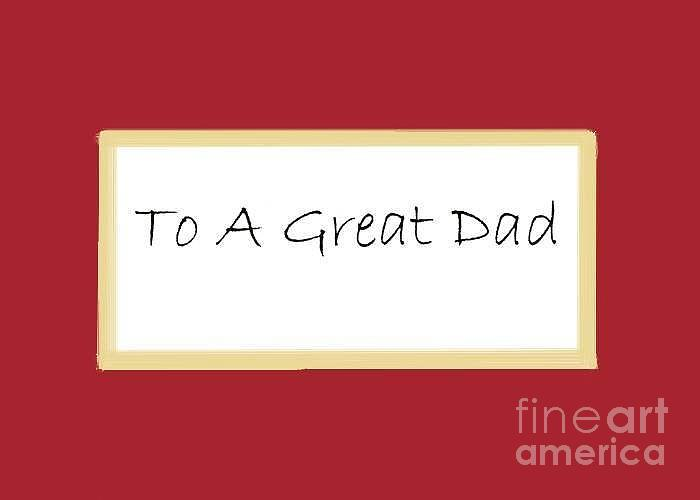 To A Great Dad Digital Art - To A Great Dad by Dessie Durham