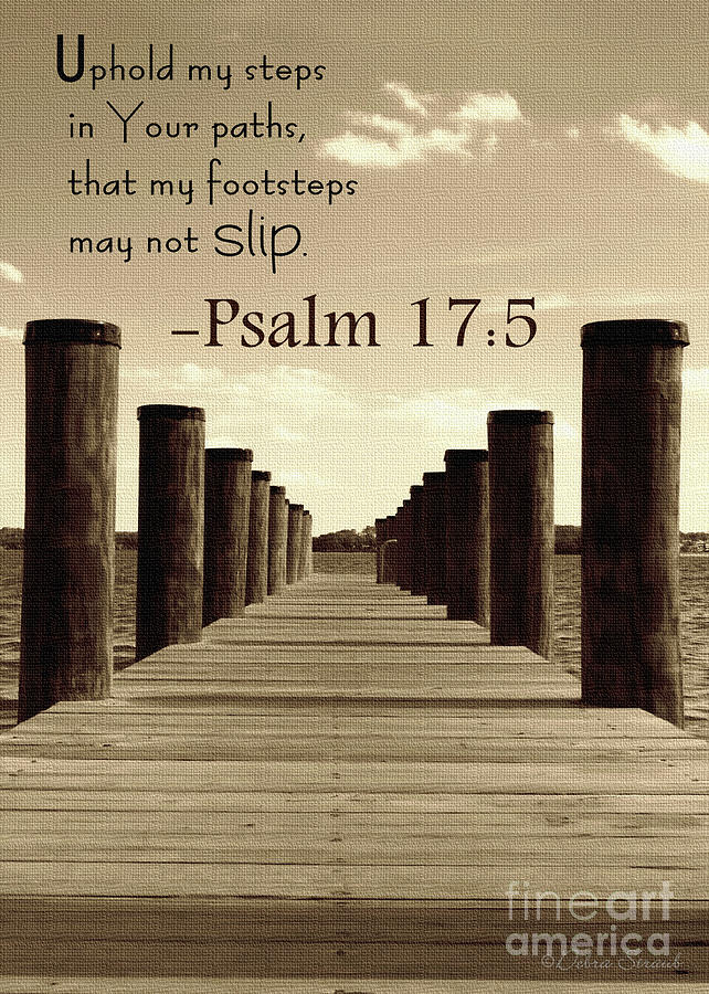 Scripture Photograph - Uphold My Steps by Debra Straub