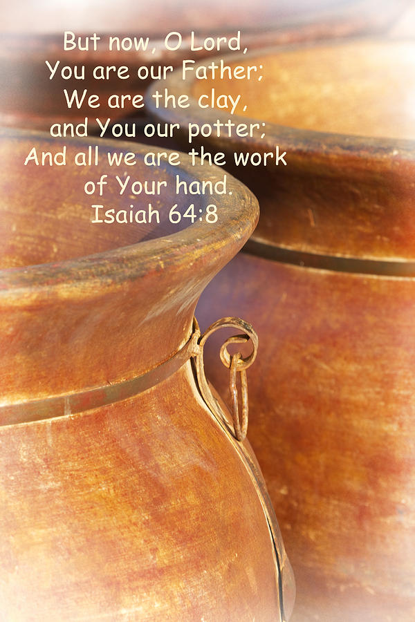 Lord Photograph - We Are The Clay - You The Potter by Kathy Clark