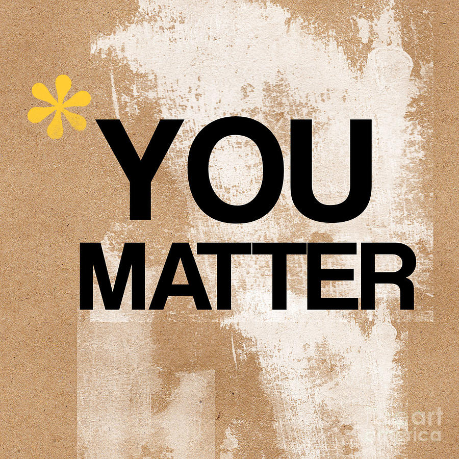 You Matter Mixed Media  - You Matter Fine Art Print