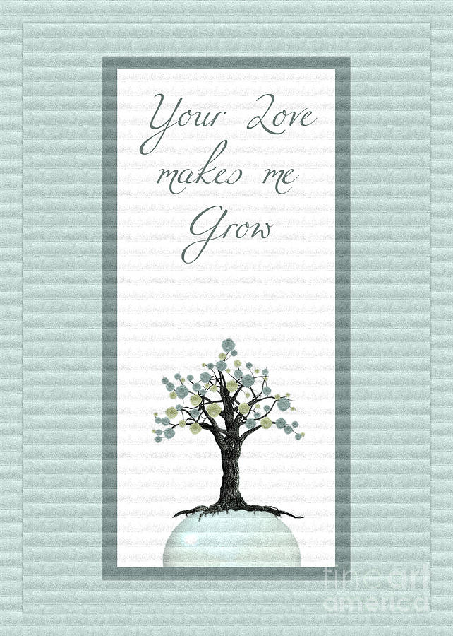 Your Love Makes Me Grow Digital Art  - Your Love Makes Me Grow Fine Art Print