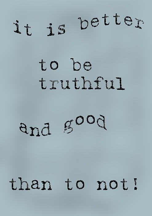 Better To Be Truthful Print by Nomad Art And  Design