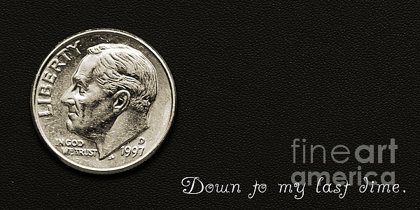Down To My Last Dime Print by Andee Design