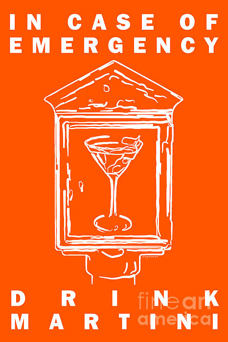 In Case Of Emergency - Drink Martini - Orange Print by Wingsdomain Art and Photography