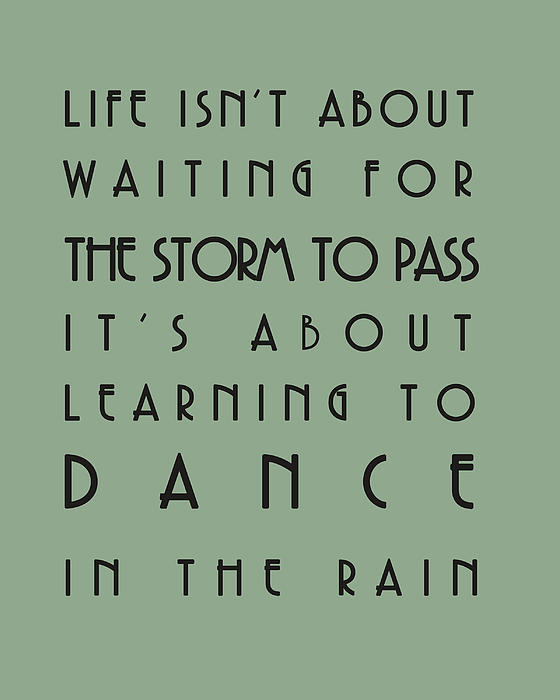 Life Isnt About Waiting For The Storm To Pass Print by Nomad Art And  Design
