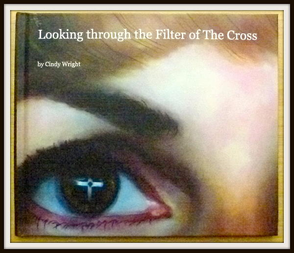 Cindy Wright - My Book - Looking through the Filter of The Cross