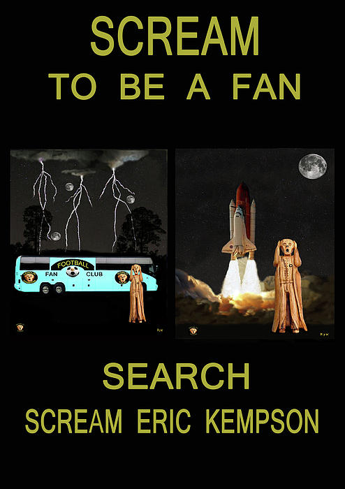 Scream To Be A Fan Print by Eric Kempson