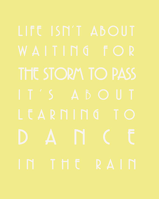 You Can Dance In The Rain Print by Nomad Art And  Design