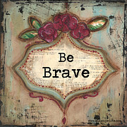 Burgundy Mixed Media Posters -  Be Brave Poster by Shawn Petite
