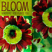 Motivational Art Mixed Media Prints - Bloom Print by Bonnie Bruno