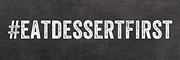 Humor Mixed Media Posters - Eat Dessert First Poster by Linda Woods