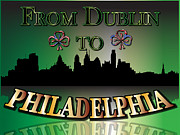 Philadelphia Skyline Digital Art Prints - From Dublin To Philadelphia Print by Ireland Calling