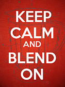 Keep Calm Posters - Keep Calm and Blend On Poster by Edward Fielding