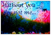 Loved One Framed Prints - Without You Im Not Me... Framed Print by Barbara Griffin