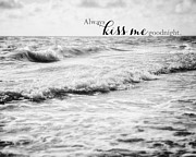 Quotation Photo Prints - Always Kiss Me Goodnight Print by Lisa Russo