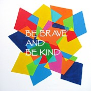 Simpson Paintings - Be Brave and Be Kind by Kelly Simpson