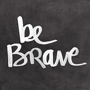 Chalkboard Art - Be Brave by Linda Woods
