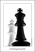 Chess Posters - Be The King Of Your Life Poster by  Onyonet  Photo Studios