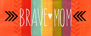 Brave Mixed Media Metal Prints - Brave Mom Metal Print by Linda Woods