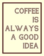 Digital Posters Art - Coffee Is Always A Good Idead by Jaime Friedman