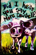Cowbell Prints - Cowbell? Print by Kimberly Dawn Clayton