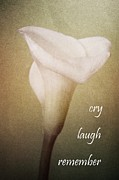 Calla Lilly Prints - Cry Laugh Remember Print by Fran James