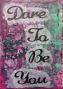 Affirmation Mixed Media Posters - Dare To Be You Poster by Gillian Pearce