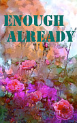 Affirmation Posters - Enough Already Poster by Pamela Cooper