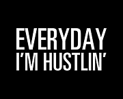 Owner Posters - Everyday Im Hustlin Poster by Michael Isidro
