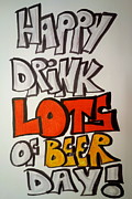 Haus Drawings Posters - Happy Drink Lots Of Beer Day Poster by Jacqueline Athmann