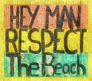Old Cabins Digital Art Framed Prints - Hey Man Respect the Beach Framed Print by Poetry and Art