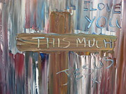 Evangelical Paintings - I Love you This Much by Rachael Pragnell
