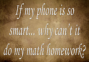 Homework Prints - If My Phone Is So Smart Why Cant It Do My Homework Print by Andee Photography