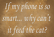 Inspirational Saying Prints - If My Phone Is So Smart Why Cant It Feed The Cat Print by Andee Photography