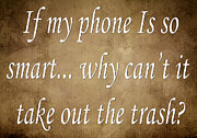 Inspirational Saying Prints - If My Phone Is So Smart Why Cant It Take Out The Trash Print by Andee Photography