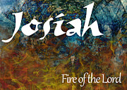 Distress Painting Posters - Josiah - Fire of the Lord Poster by Christopher