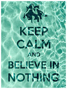 Dudeness Framed Prints - Keep Calm And Believe In Nothing Framed Print by Filippo B