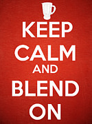 Margarita Posters - Keep Calm and Blend On Poster by Edward Fielding