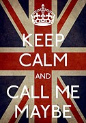 Call Me Maybe Posters - Keep Calm And Call Me Maybe Poster by Daryl Macintyre
