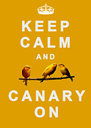 Canary Yellow Prints - Keep Calm And  Canary On Print by Jean Moore