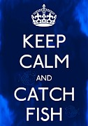 Carry On Art Photos - Keep Calm And Catch Fish by Daryl Macintyre