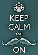 Carry On Art Prints - Keep Calm And Mustache On Print by Daryl Macintyre