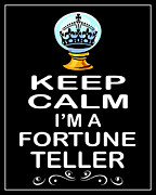 Carry On Art Prints - Keep Calm Im A Fortune Teller Print by Daryl Macintyre
