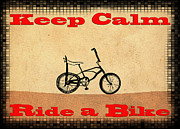 Keep Calm Posters - Keep Calm Ride a Bike Poster by Bill Cannon