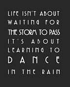 Inspirational Saying Prints - Learn to dance in the rain Print by Georgia Fowler