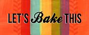 Let's Bake This Print by Linda Woods